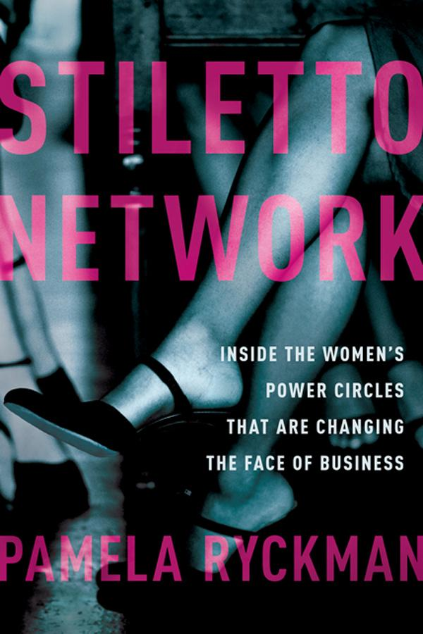 Stiletto Network: Inside the Women's Power Circles That Are Changing the Face of Business free download