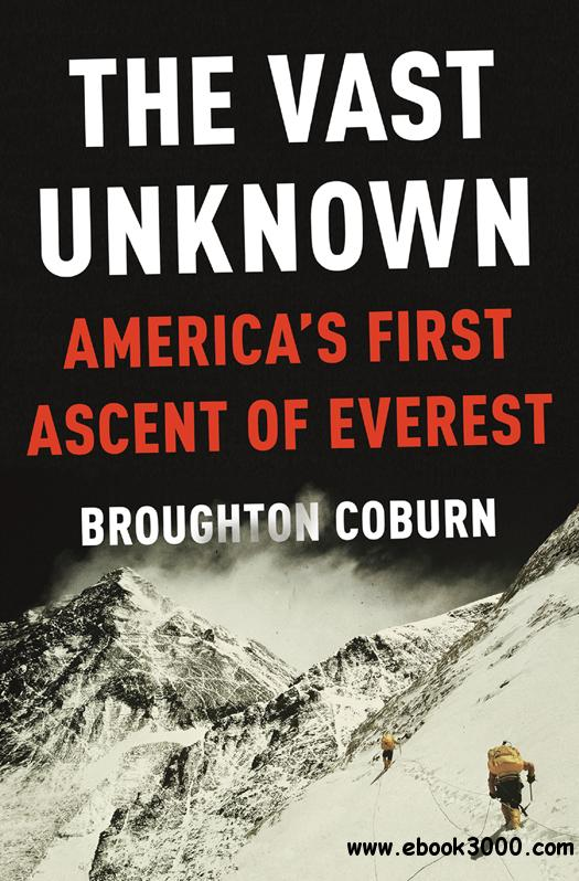The Vast Unknown: America's First Ascent of Everest free download