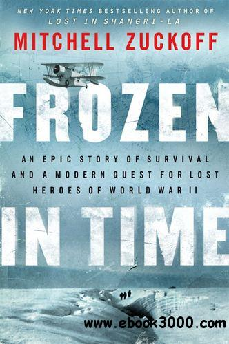 Frozen in Time: An Epic Story of Survival and a Modern Quest for Lost Heroes of World War II free download