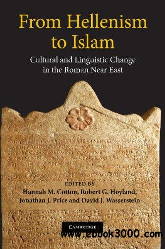 From Hellenism to Islam: Cultural and Linguistic Change in the Roman Near East free download