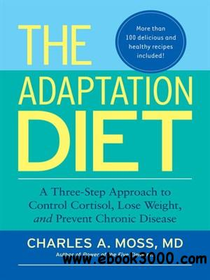 The Adaptation Diet: A Three-Step Approach to Control Cortisol, Lose Weight, and Prevent Chronic Disease free download