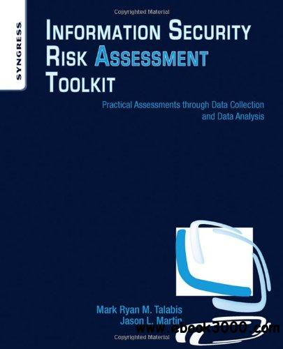 Information Security Risk Assessment Toolkit: Practical Assessments through Data Collection and Data Analysis free download