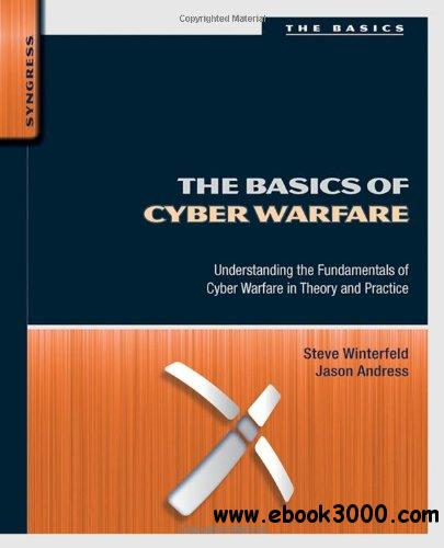 The Basics of Cyber Warfare: Understanding the Fundamentals of Cyber Warfare in Theory and Practice free download