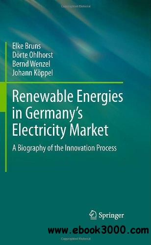 Renewable Energies in Germany's Electricity Market: A Biography of the Innovation Process free download