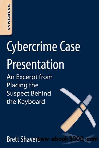 Cybercrime Case Presentation: An Excerpt from Placing The Suspect Behind The Keyboard free download