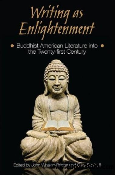Writing as Enlightenment: Buddhist American Literature Into the Twenty-First Century free download