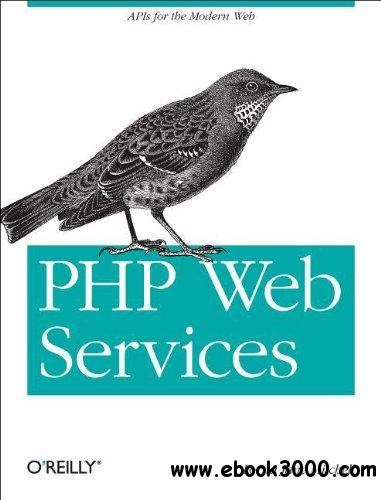 PHP Web Services: APIs for the Modern Web free download