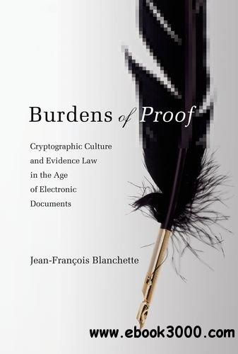 Burdens of Proof: Cryptographic Culture and Evidence Law in the Age of Electronic Documents free download