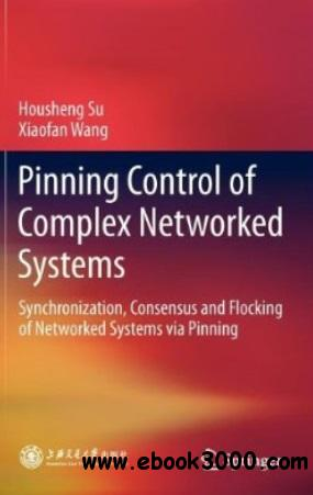 Pinning Control of Complex Networked Systems: Synchronization, Consensus and Flocking of Networked Systems via Pinning free download