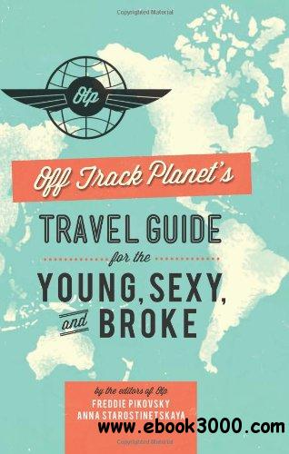 Off Track Planet's Travel Guide for the Young, Sexy, and Broke free download