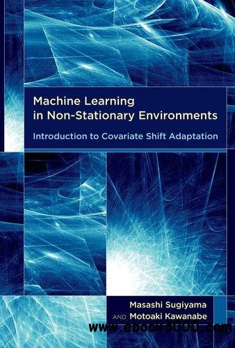 Machine Learning in Non-Stationary Environments: Introduction to Covariate Shift Adaptation free download