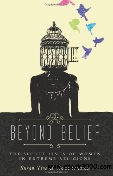 Beyond Belief: The Secret Lives of Women in Extreme Religions free download