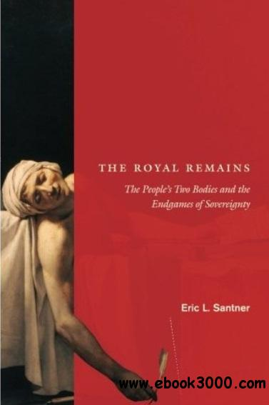 The Royal Remains: The People's Two Bodies and the Endgames of Sovereignty free download