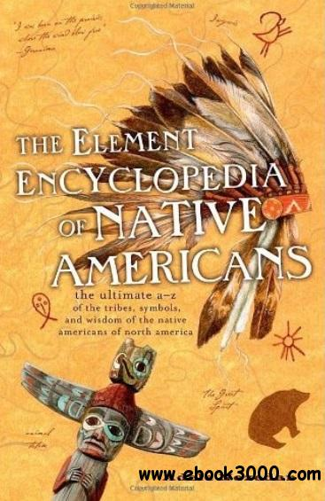 The Element Encyclopedia of Native Americans: An A to Z of Tribes, Culture, and History free download