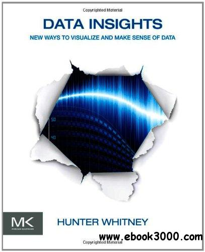 Data Insights: New Ways to Visualize and Make Sense of Data free download