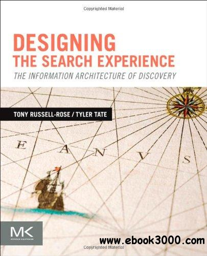 Designing the Search Experience: The Information Architecture of Discovery free download