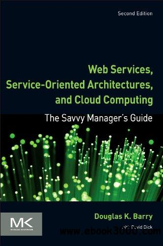 Web Services, Service-Oriented Architectures, and Cloud Computing, Second Edition: The Savvy Manager's Guide free download