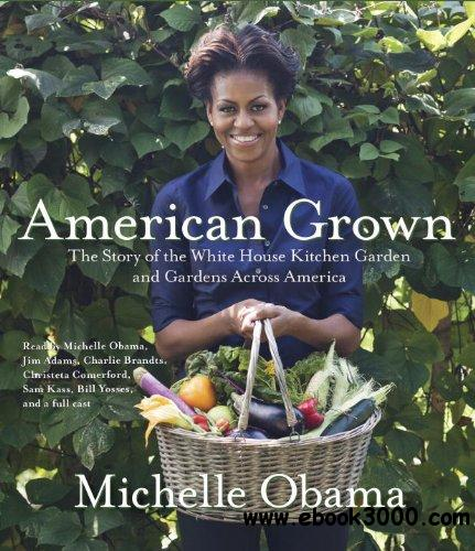American Grown: The Story of the White House Kitchen Garden and Gardens Across America (Audiobook) free download