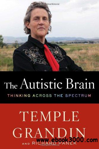 The Autistic Brain: Thinking Across the Spectrum free download