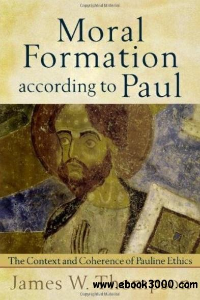 Moral Formation according to Paul: The Context and Coherence of Pauline Ethics free download