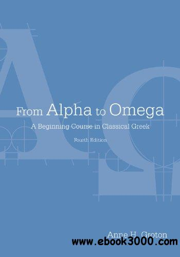 From Alpha to Omega: A Beginning Course in Classical Greek free download