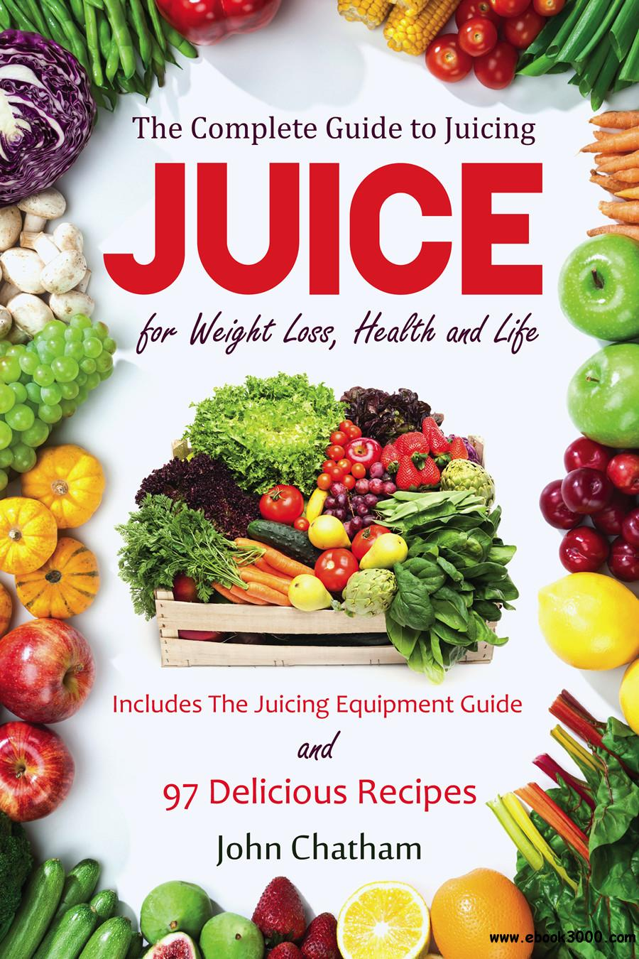 Juice: The Complete Guide to Juicing for Weight Loss, Health and Life free download
