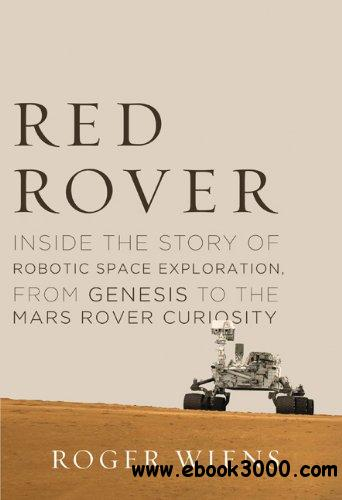 Red Rover: Inside the Story of Robotic Space Exploration, from Genesis to the Mars Rover Curiosity free download