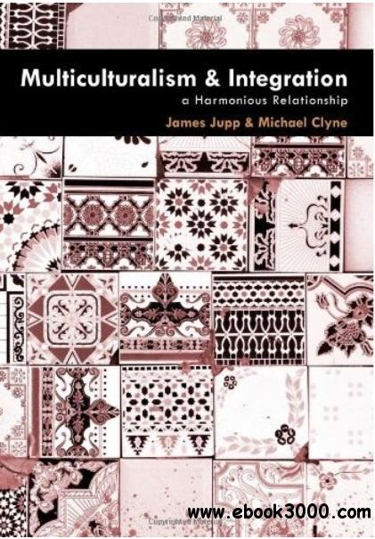 Multiculturalism and Integration: A Harmonious Relationship free download