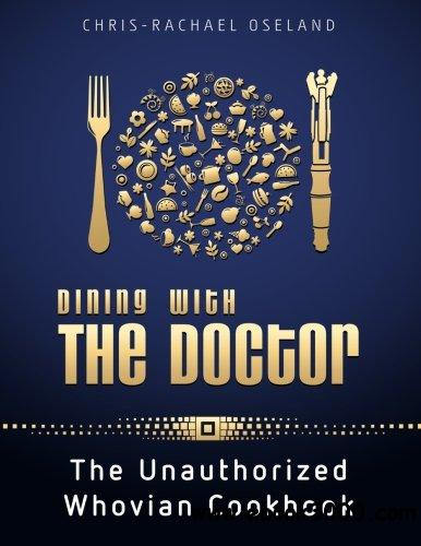 Dining With The Doctor: The Unauthorized Whovian Cookbook free download
