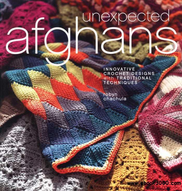 Unexpected Afghans: Innovative Crochet Designs with Traditional Techniques free download