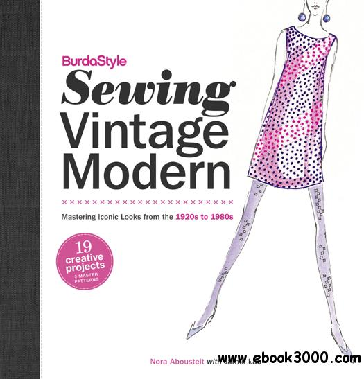 BurdaStyle Sewing Vintage Modern: Mastering Iconic Looks from the 1920s to 1980s free download
