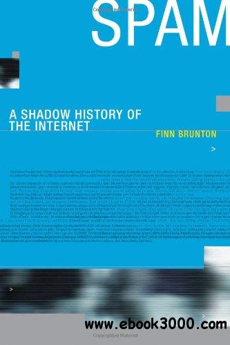 Spam: A Shadow History of the Internet free download