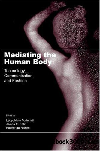 Mediating the Human Body: Technology, Communication, and Fashion free download