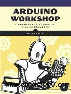 Arduino Workshop: A Hands-On Introduction with 65 Projects free download
