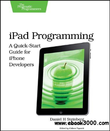 iPad Programming : A Quick-Start Guide for iPhone Developers free download