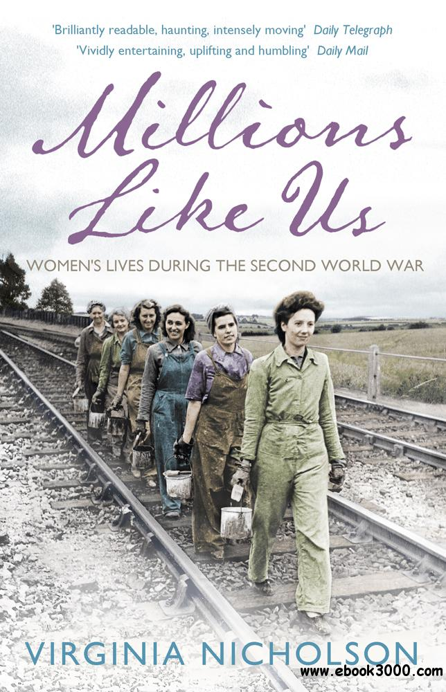 Millions Like Us: Women's Lives in the Second World War free download