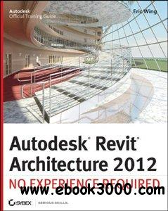 Autodesk Revit Architecture 2012: No Experience Required free download