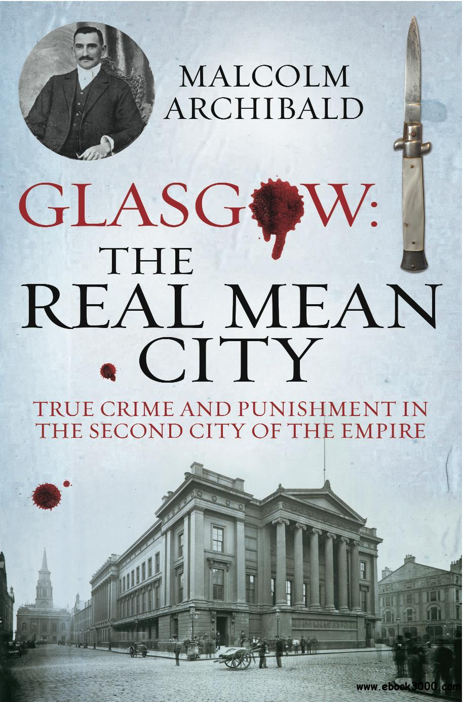 Glasgow: The Real Mean City: True Crime and Punishment in the Second City of Empire free download