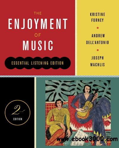 The Enjoyment of Music (Essential Listening Edition, Second Edition) free download