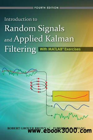 Introduction to Random Signals and Applied Kalman Filtering with Matlab Exercises (4th Edition) free download