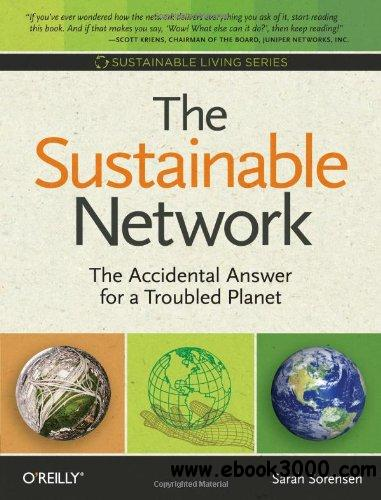 The Sustainable Network: The Accidental Answer for a Troubled Planet free download