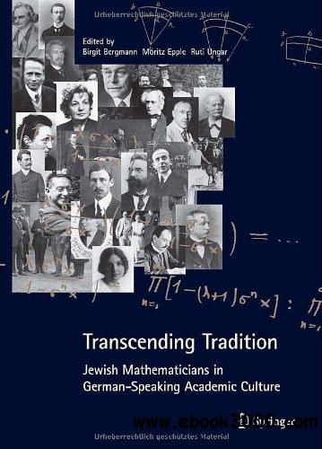 Transcending Tradition: Jewish Mathematicians in German Speaking Academic Culture free download