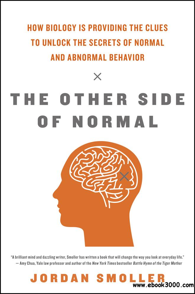 The Other Side of Normal: How Biology Is Providing the Clues to Unlock the Secrets of Normal and Abnormal Behavior free download