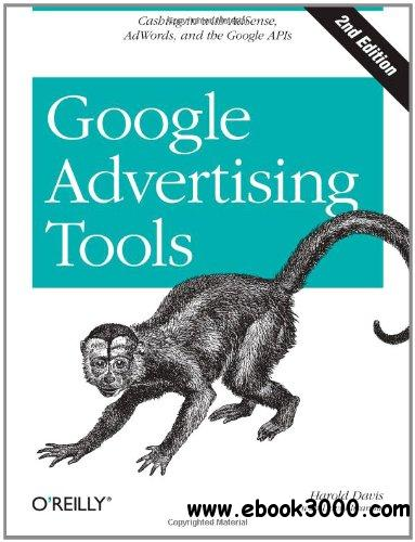 Google Advertising Tools: Cashing in with AdSense and AdWords free download