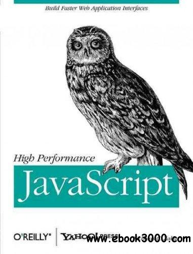 High Performance javascript : Build Faster Web Application Interfaces free download