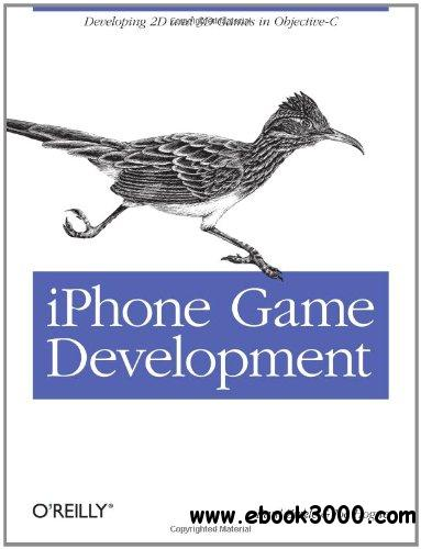 iPhone Game Development: Developing 2D & 3D games in Objective-C free download
