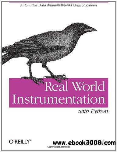 Real World Instrumentation with Python: Automated Data Acquisition and Control Systems free download