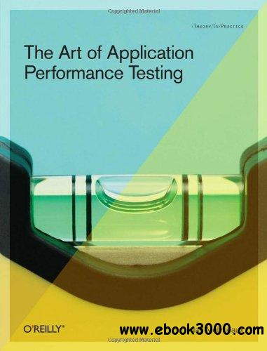 The Art of Application Performance Testing: Help for Programmers and Quality Assurance free download