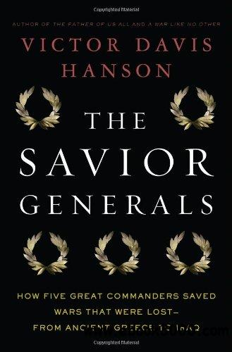 The Savior Generals: How Five Great Commanders Saved Wars That Were Lost - From Ancient Greece to Iraq free download