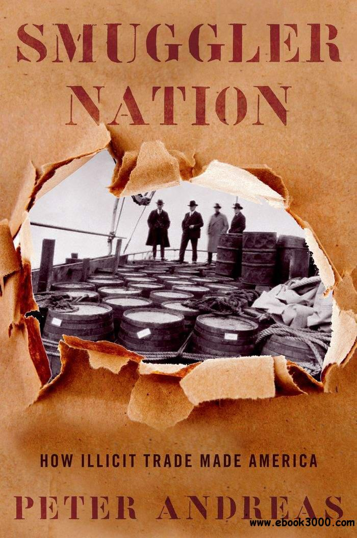 Smuggler Nation: How Illicit Trade Made America free download